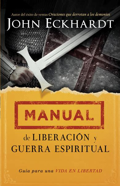 liberacion sobrenatural libertad para manual de liberaci 243 n y guerra espiritual gu 237 a para una vida en libertad by john eckhardt