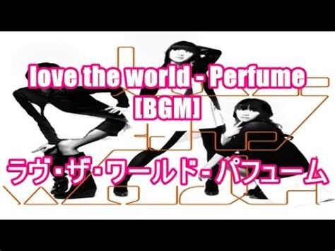 bgm au cm love the world perfume bgm ラヴ ザ ワールド パフューム au w62sh cm