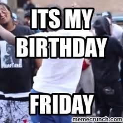My Birthday Meme - its my birthday