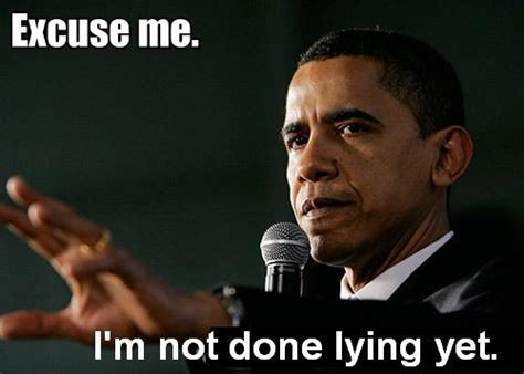 Obama Meme Pictures - not done lying barack obama know your meme