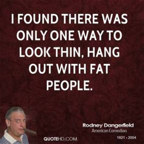 8 Ways To Look Skinnier In Just A Few Minutes by Rodney Dangerfield Quotes Quotehd