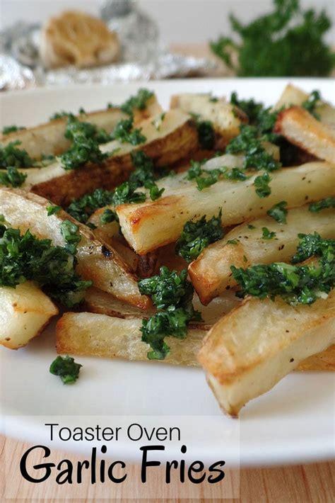 Roasted Garlic Toaster Oven toaster oven garlic fries recipe ovens the o jays and roasted garlic