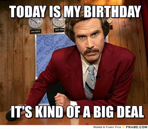 Sw Man Meme - today is my birthday ron burgundy meme generator
