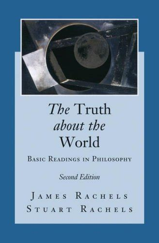philosophy basic readings the truth about the world basic readings in philosophy 2nd edition by james rachels avaxhome
