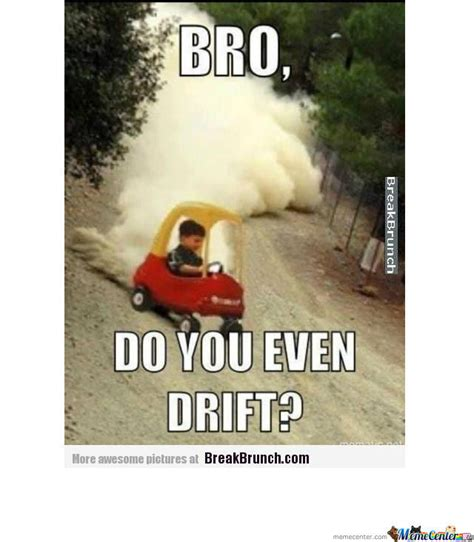 Bro Do bro do you even drift by recyclebin meme center