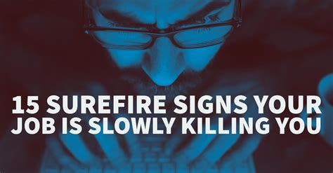Killing You 15 surefire signs your is slowly killing you work