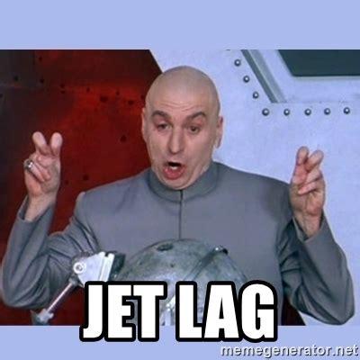 Jet Lag Meme - jet lag dr evil meme meme generator