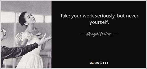 Cbell Takes Work Seriously by Margot Fonteyn Quotes Quotesgram