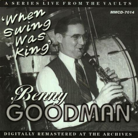 benny goodman king of swing benny goodman download albums zortam music