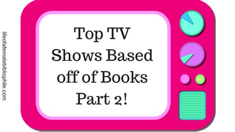 based off of book to tv adaptations archives life of a female bibliophile