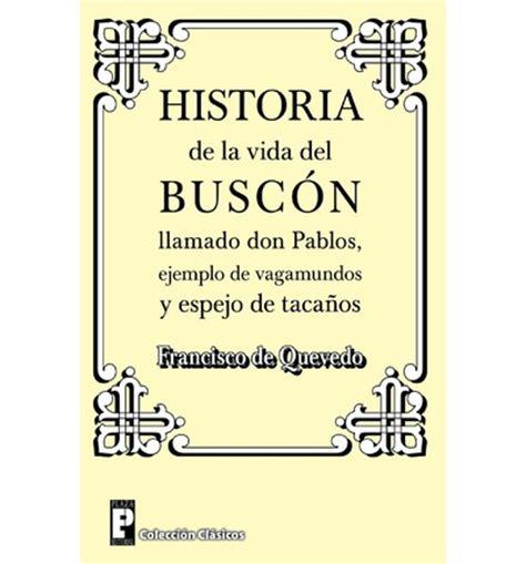 historia de la vida 8415979932 historia de la vida del buscon llamado don pablos francisco de quevedo 9781480246454