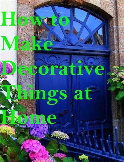 Decorative Things For Home How To Make Decorative Things At Home Diy And Crafts