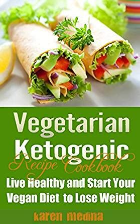 the vegetarian ketogenic diet 30 recipes for weight loss books the vegetarian ketogenic recipe cookbook live healthy and