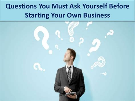 10 Questions To Ask Yourself Before Starting A Business by Questions You Must Ask Yourself Before Starting Your Own