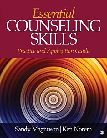 Essential Skills Application Essential Counseling Skills Practice And Application