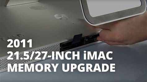 max ram for imac 21 5 inch or 27 inch imac mid 2011 memory installation