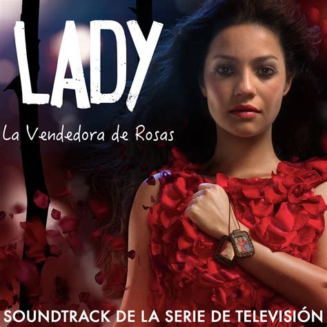 lady la vendedora de rosas lady la vendedora de rosas soundtrack de la serie de