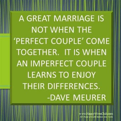 """A great marriage is not when the 'perfect couple' come"