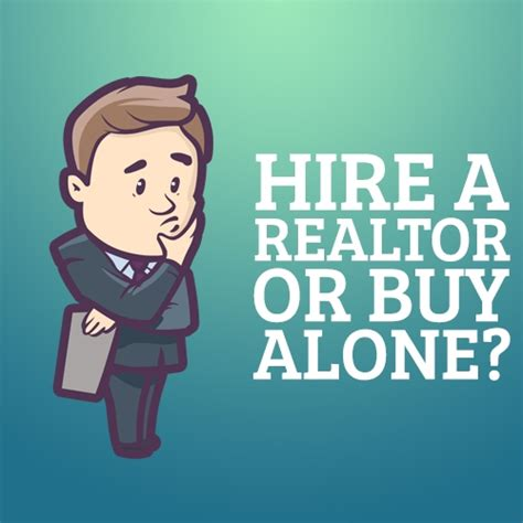 should i hire a realtor to buy a house should i hire a realtor to buy a house hire a realtor or buy alone