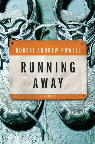 running away a memoir books running away a memoir by robert andrew powell reviews