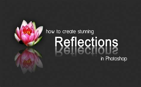 tutorial photoshop reflection effect how to create stunning reflections in photoshop