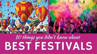 best festivals for best festivals in the world 10 celebrations and