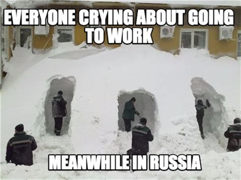 In Russia Memes - meme creator everyone crying about going to meanwhile in