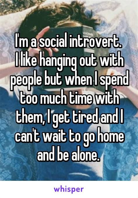 i m a social introvert i like hanging out with but