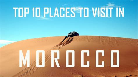morocco best top 10 places to visit in morocco top places to visit in