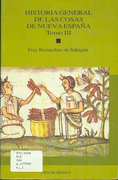 libro historia general de las historia general de las cosas de la nueva espa 241 a iii librosm 201 xico mx