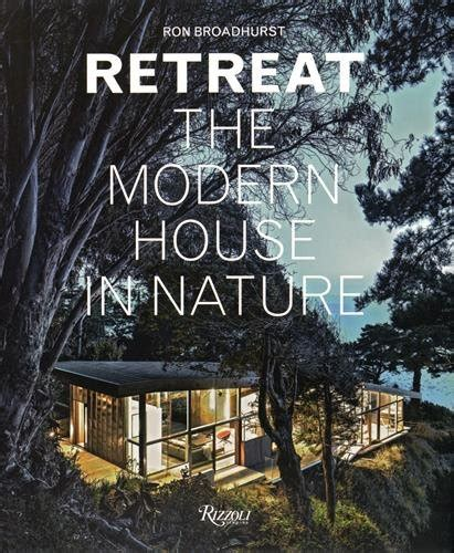 retreat the modern house retreat the modern house in nature import it all