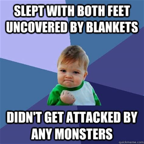 Meme Blanket - slept with both feet uncovered by blankets didn t get