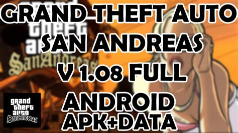 grand theft auto san andreas apk grand theft auto san andreas v1 08 apk data mega