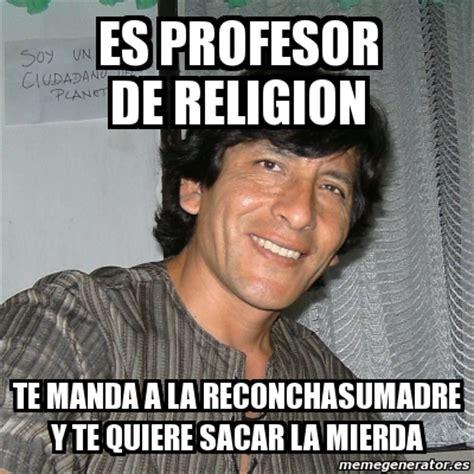 Memes De Religion - meme personalizado es profesor de religion te manda a la