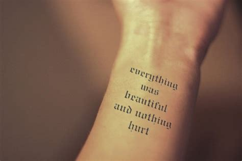 everything was beautiful and nothing hurt tattoo 43 wonderful quote wrist tattoos