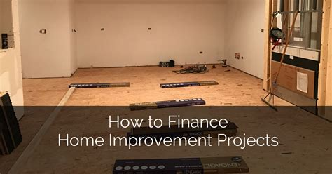 how to finance home improvement projects home remodeling