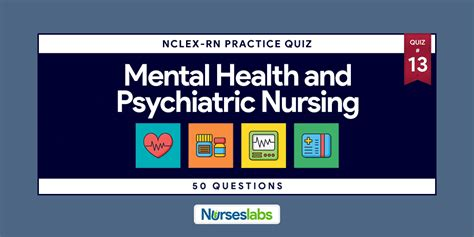 psychiatric nursing practice quiz 13 50 questions nurseslabs