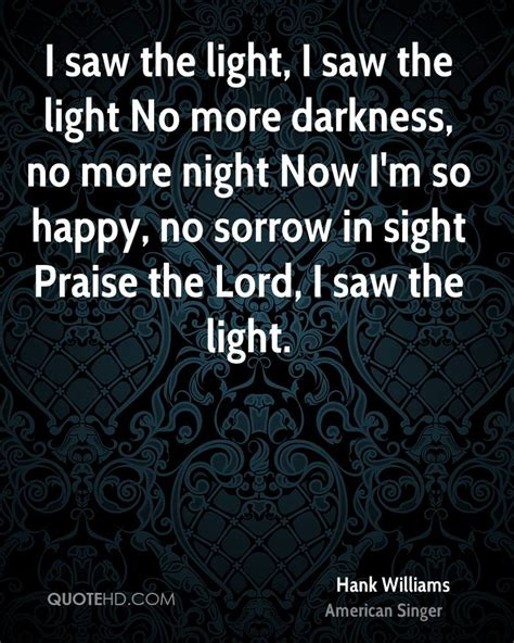 Praise The Lord I Saw The Light hank williams quotes quotehd