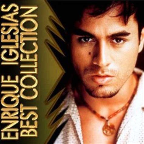 enrique iglesias best album enrique iglesias best collection and listen
