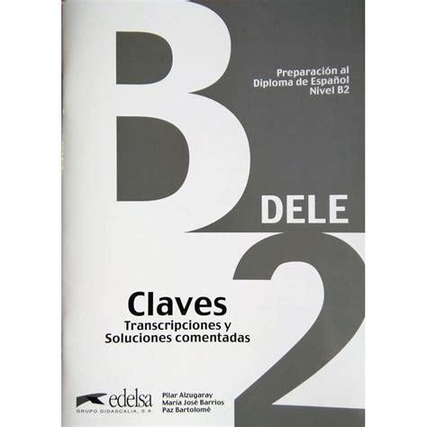 preparacion dele claves preparaci 211 n dele b2 claves ed 2013 edelsa ldd libri it