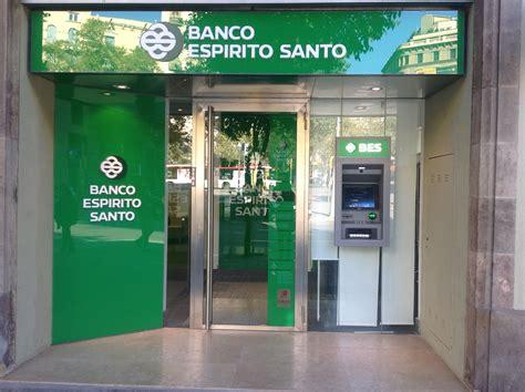 banco esp rito santo problemas en banco espirito santo 191 est 225 n seguros mis ahorros