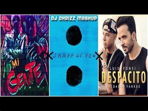despacito x shape of you mi gente x shape of you x despacito dj dhrizz mashup