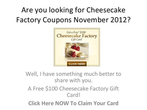 Cheesecake Factory Gift Card Promo - cheesecake factory coupons november 2012