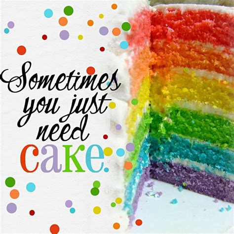 sometimes you just need cake quote food quotes