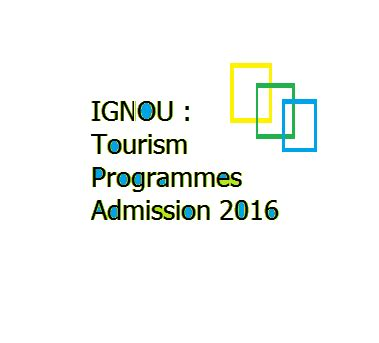 Ignou Entrance For Mba 2016 by Ignou Tourism Programmes Admission 2016 Starts