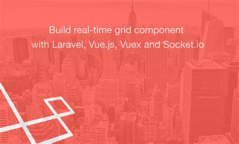 laravel vue js tutorial learn how to build real time grid component with laravel