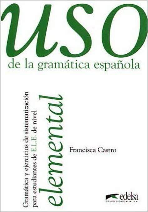 libro uso de la gramatica uso de la gramatica espa 241 ola elemental intermedio avanzado