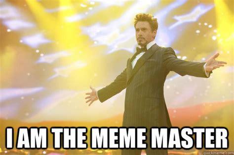 Meme Master - i am the meme master rich tony stark quickmeme