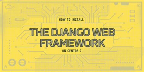 django newsletter tutorial how to install the django web framework on centos 7