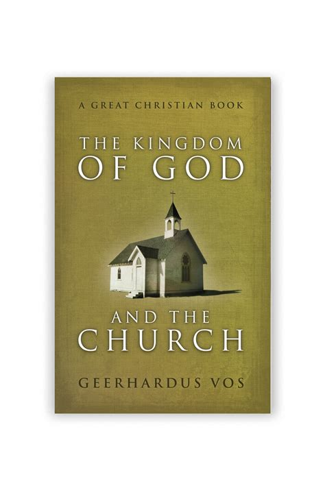 the kingdom of the great books the kingdom of god and the church by geerhardus vos